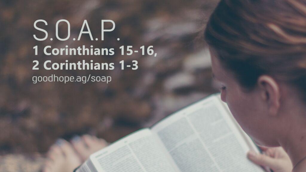 SOAP: 1 Corinthians 15-16, 2 Corinthians 1-3