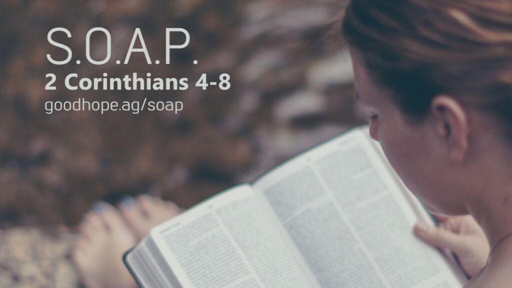 SOAP: 2 Corinthians 4-8